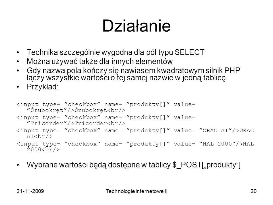 21-11-2009Technologie internetowe II20 Działanie Technika szczególnie wygodna dla pól typu SELECT Można używać także dla innych elementów Gdy nazwa po