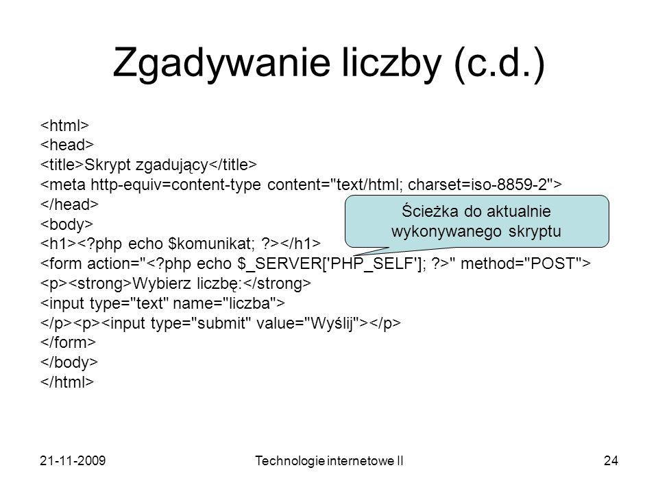 21-11-2009Technologie internetowe II24 Zgadywanie liczby (c.d.) Skrypt zgadujący