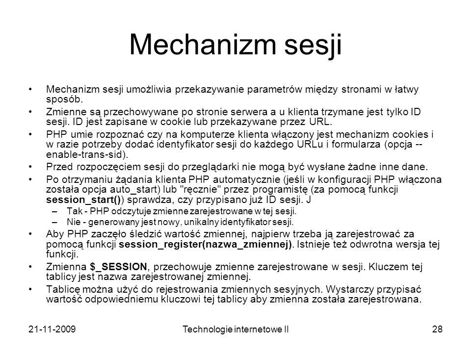 21-11-2009Technologie internetowe II28 Mechanizm sesji Mechanizm sesji umożliwia przekazywanie parametrów między stronami w łatwy sposób. Zmienne są p