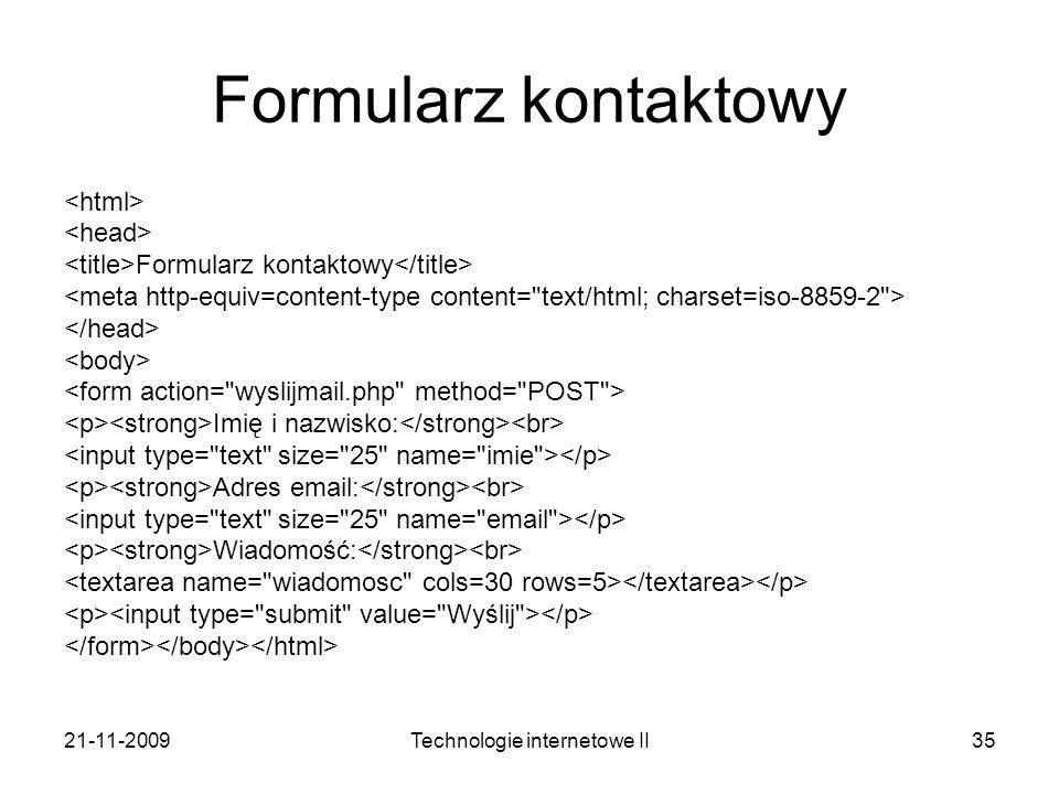 21-11-2009Technologie internetowe II35 Formularz kontaktowy Formularz kontaktowy Imię i nazwisko: Adres email: Wiadomość: