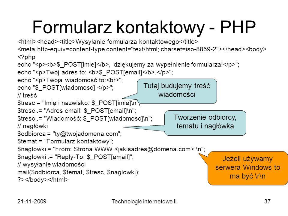 21-11-2009Technologie internetowe II37 Formularz kontaktowy - PHP Wysyłanie formularza kontaktowego <?php echo