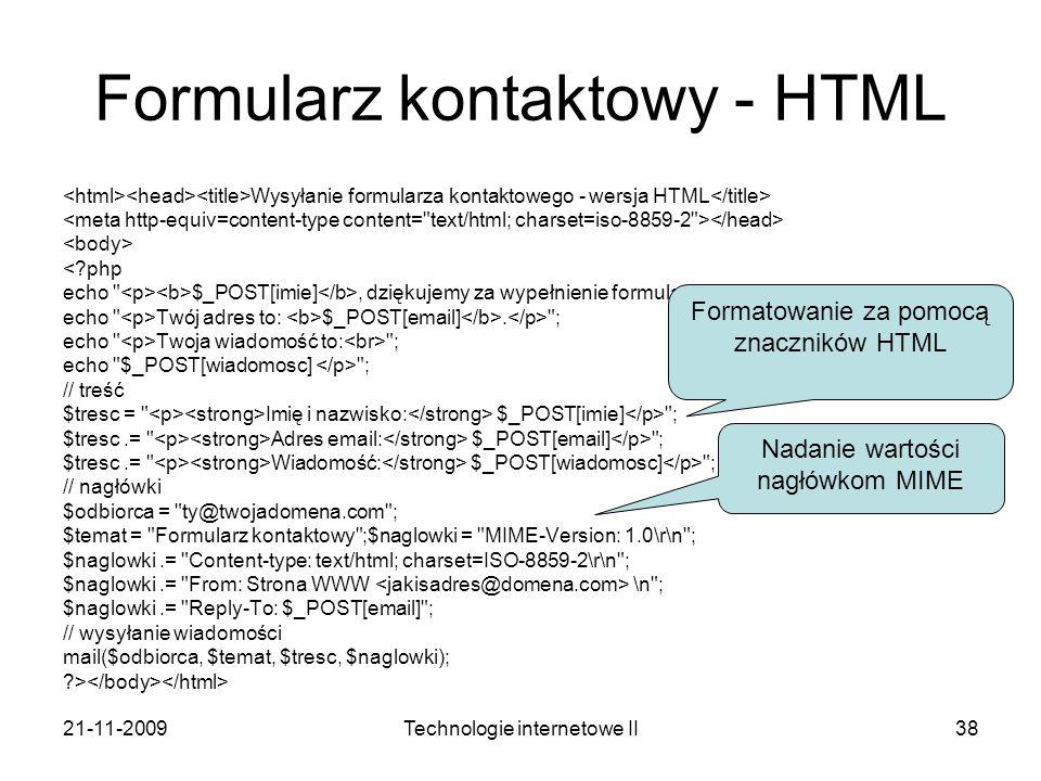 21-11-2009Technologie internetowe II38 Formularz kontaktowy - HTML Wysyłanie formularza kontaktowego - wersja HTML <?php echo