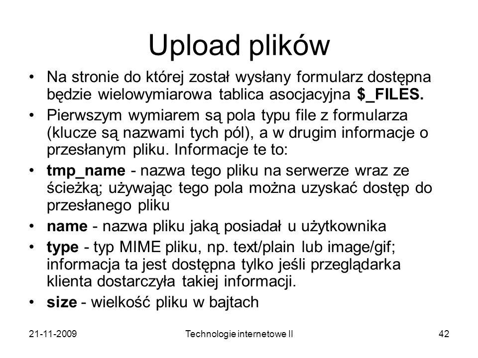 21-11-2009Technologie internetowe II42 Upload plików Na stronie do której został wysłany formularz dostępna będzie wielowymiarowa tablica asocjacyjna