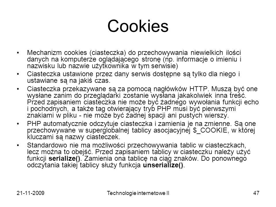 21-11-2009Technologie internetowe II47 Cookies Mechanizm cookies (ciasteczka) do przechowywania niewielkich ilości danych na komputerze oglądającego s