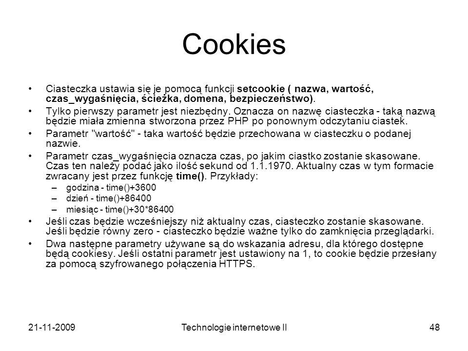 21-11-2009Technologie internetowe II48 Cookies Ciasteczka ustawia się je pomocą funkcji setcookie ( nazwa, wartość, czas_wygaśnięcia, ścieżka, domena,