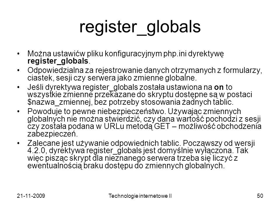 21-11-2009Technologie internetowe II50 register_globals Można ustawićw pliku konfiguracyjnym php.ini dyrektywę register_globals. Odpowiedzialna za rej