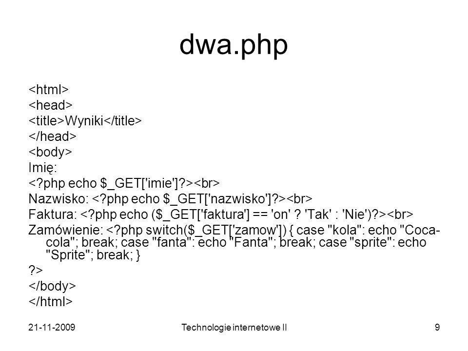 21-11-2009Technologie internetowe II9 dwa.php Wyniki Imię: Nazwisko: Faktura: Zamówienie: <?php switch($_GET['zamow']) { case
