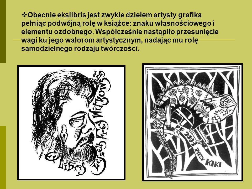 Obecnie ekslibris jest zwykle dziełem artysty grafika pełniąc podwójną rolę w książce: znaku własnościowego i elementu ozdobnego. Współcześnie nastąpi