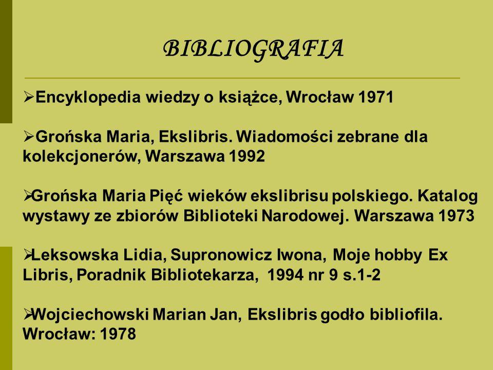 BIBLIOGRAFIA Encyklopedia wiedzy o książce, Wrocław 1971 Grońska Maria, Ekslibris. Wiadomości zebrane dla kolekcjonerów, Warszawa 1992 Grońska Maria P