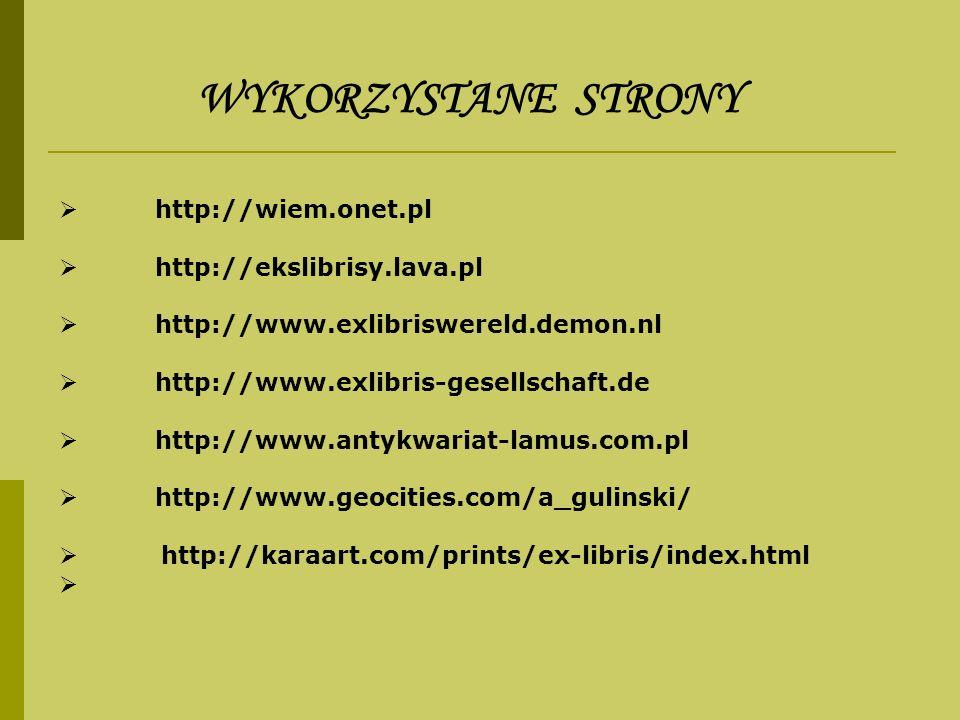 http://wiem.onet.pl http://ekslibrisy.lava.pl http://www.exlibriswereld.demon.nl http://www.exlibris-gesellschaft.de http://www.antykwariat-lamus.com.