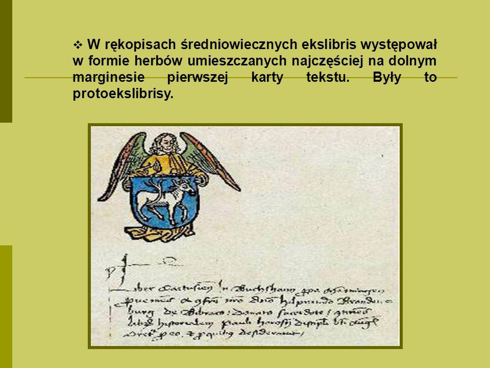 W rękopisach średniowiecznych ekslibris występował w formie herbów umieszczanych najczęściej na dolnym marginesie pierwszej karty tekstu. Były to prot