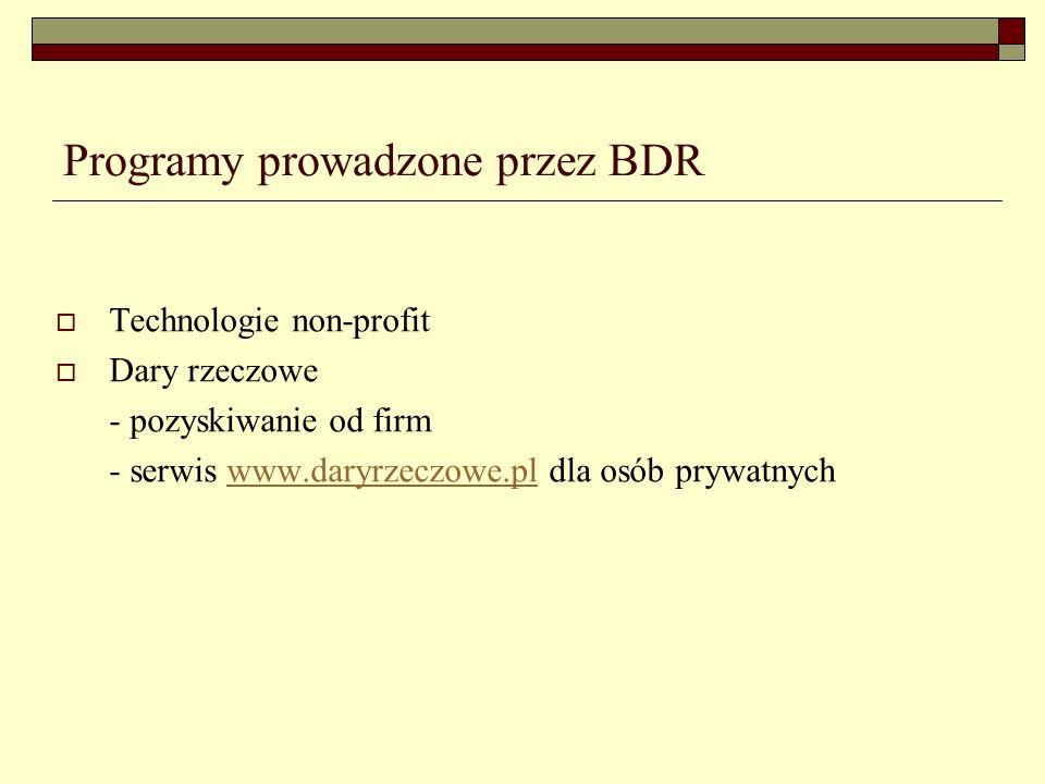 Programy prowadzone przez BDR Technologie non-profit Dary rzeczowe - pozyskiwanie od firm - serwis www.daryrzeczowe.pl dla osób prywatnychwww.daryrzeczowe.pl