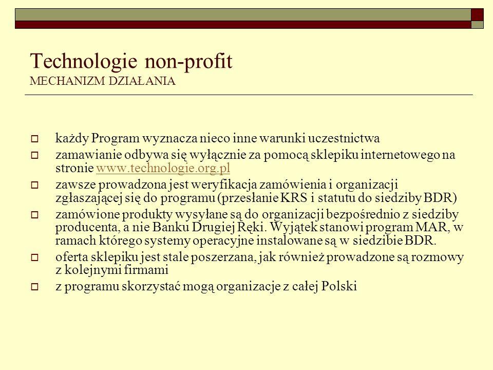 Technologie non-profit MECHANIZM DZIAŁANIA każdy Program wyznacza nieco inne warunki uczestnictwa zamawianie odbywa się wyłącznie za pomocą sklepiku internetowego na stronie www.technologie.org.plwww.technologie.org.pl zawsze prowadzona jest weryfikacja zamówienia i organizacji zgłaszającej się do programu (przesłanie KRS i statutu do siedziby BDR) zamówione produkty wysyłane są do organizacji bezpośrednio z siedziby producenta, a nie Banku Drugiej Ręki.