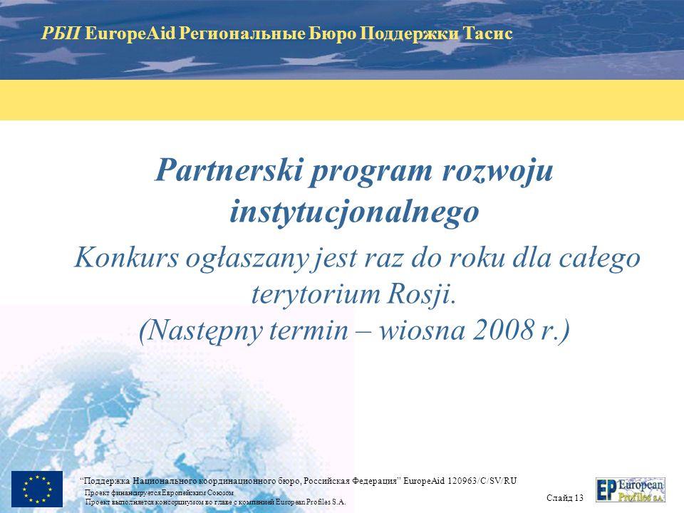 РБП EuropeAid Региональные Бюро Поддержки Тасис Слайд 12 Поддержка Национального координационного бюро, Российская Федерация EuropeAid 120963/C/SV/RU Проект финансируется Европейским Союзом Проект выполняется консорциумом во главе с компанией European Profiles S.A.