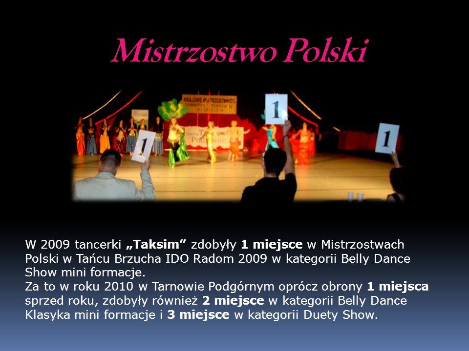 Mistrzostwo Polski W 2009 tancerki Taksim zdobyły 1 miejsce w Mistrzostwach Polski w Tańcu Brzucha IDO Radom 2009 w kategorii Belly Dance Show mini fo