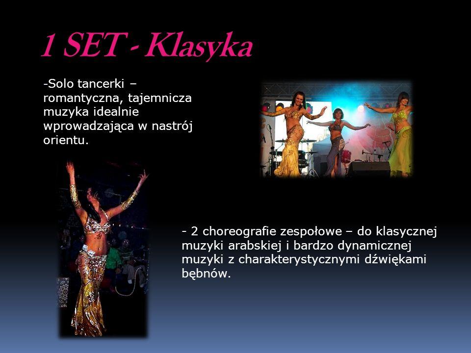 1 SET - Klasyka - Solo tancerki – romantyczna, tajemnicza muzyka idealnie wprowadzająca w nastrój orientu. - 2 choreografie zespołowe – do klasycznej