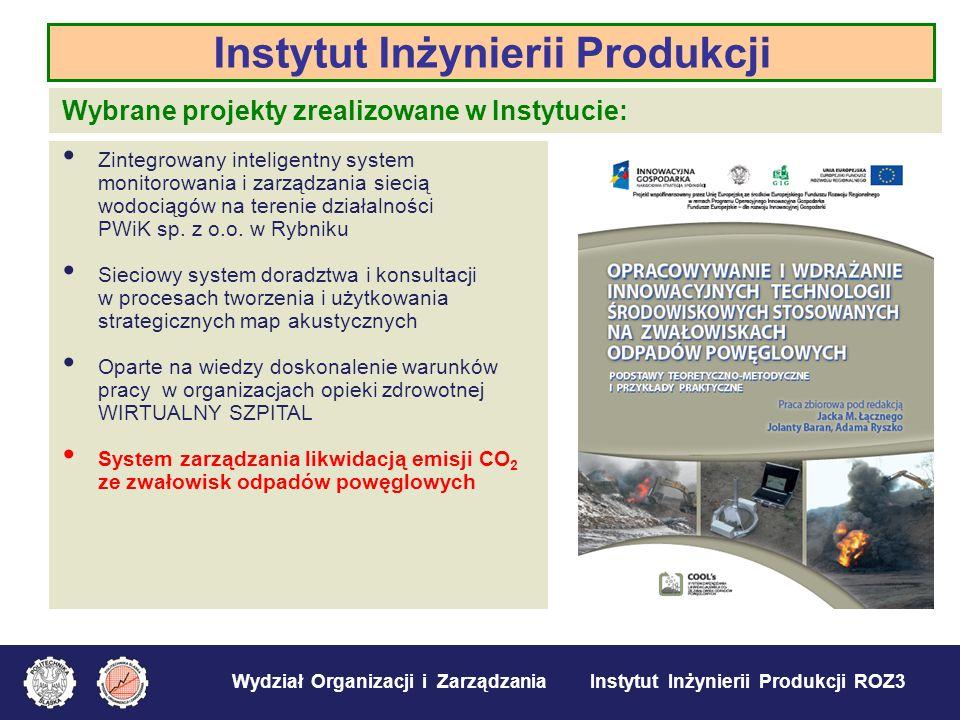 Wydział Organizacji i Zarządzania Instytut Inżynierii Produkcji ROZ3 Instytut Inżynierii Produkcji Wybrane projekty zrealizowane w Instytucie: Zintegr