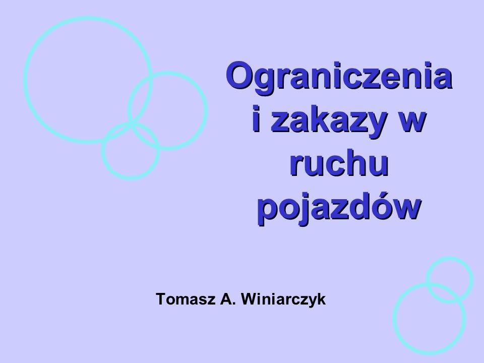 Ograniczenia i zakazy w ruchu pojazdów Tomasz A. Winiarczyk