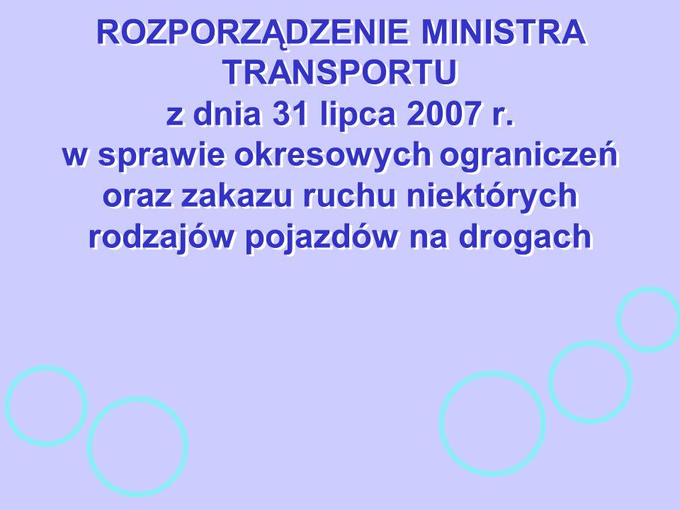 ROZPORZĄDZENIE MINISTRA TRANSPORTU z dnia 31 lipca 2007 r. w sprawie okresowych ograniczeń oraz zakazu ruchu niektórych rodzajów pojazdów na drogach