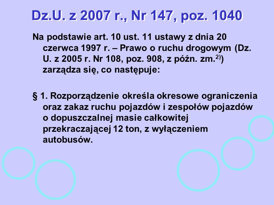 Dz.U. z 2007 r., Nr 147, poz. 1040 Na podstawie art. 10 ust. 11 ustawy z dnia 20 czerwca 1997 r. – Prawo o ruchu drogowym (Dz. U. z 2005 r. Nr 108, po