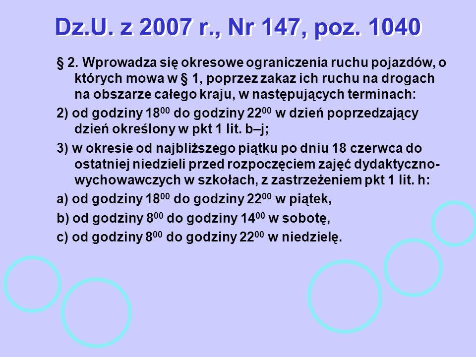 Dz.U. z 2007 r., Nr 147, poz. 1040 § 2. Wprowadza się okresowe ograniczenia ruchu pojazdów, o których mowa w § 1, poprzez zakaz ich ruchu na drogach n
