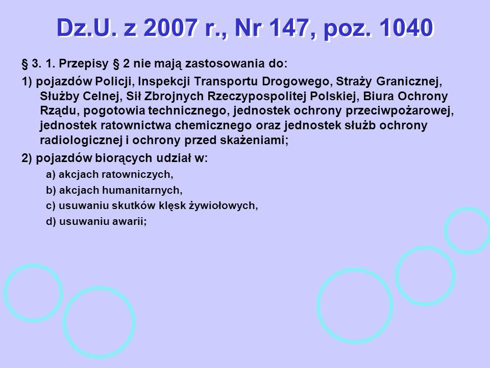 Dz.U. z 2007 r., Nr 147, poz. 1040 § 3. 1. Przepisy § 2 nie mają zastosowania do: 1) pojazdów Policji, Inspekcji Transportu Drogowego, Straży Graniczn