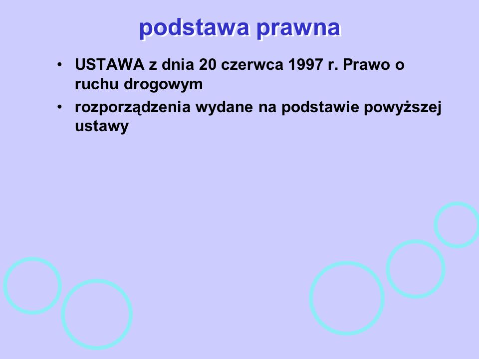 podstawa prawna USTAWA z dnia 20 czerwca 1997 r. Prawo o ruchu drogowym rozporządzenia wydane na podstawie powyższej ustawy