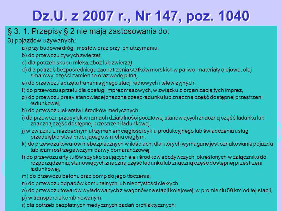 Dz.U. z 2007 r., Nr 147, poz. 1040 § 3. 1. Przepisy § 2 nie mają zastosowania do: 3) pojazdów używanych: a) przy budowie dróg i mostów oraz przy ich u