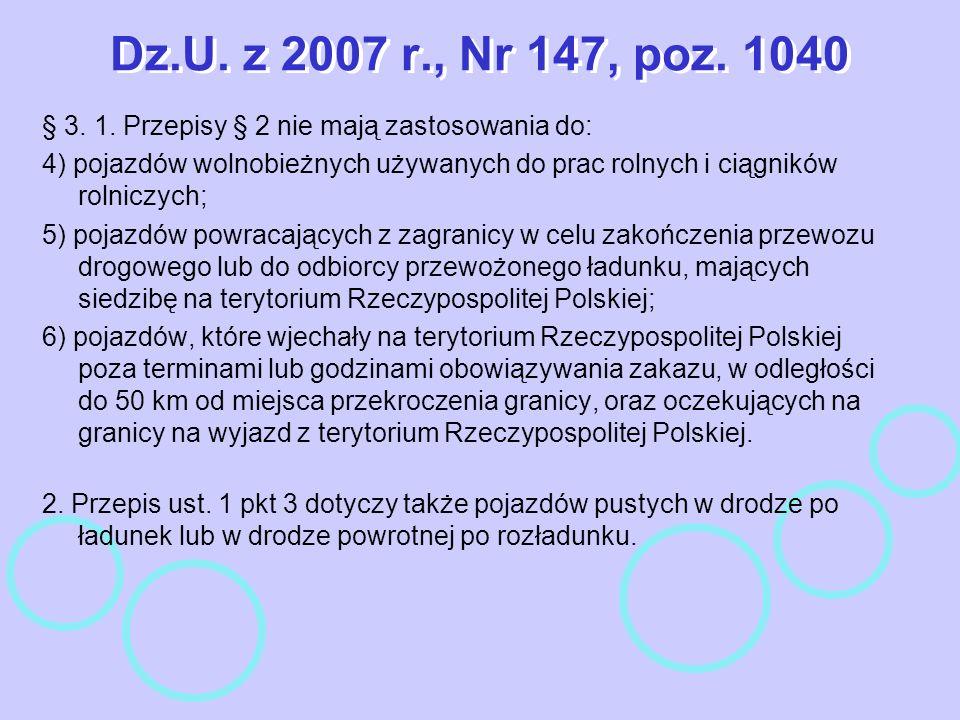 Dz.U. z 2007 r., Nr 147, poz. 1040 § 3. 1. Przepisy § 2 nie mają zastosowania do: 4) pojazdów wolnobieżnych używanych do prac rolnych i ciągników roln