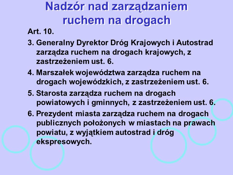 Nadzór nad zarządzaniem ruchem na drogach Art. 10. 3. Generalny Dyrektor Dróg Krajowych i Autostrad zarządza ruchem na drogach krajowych, z zastrzeżen