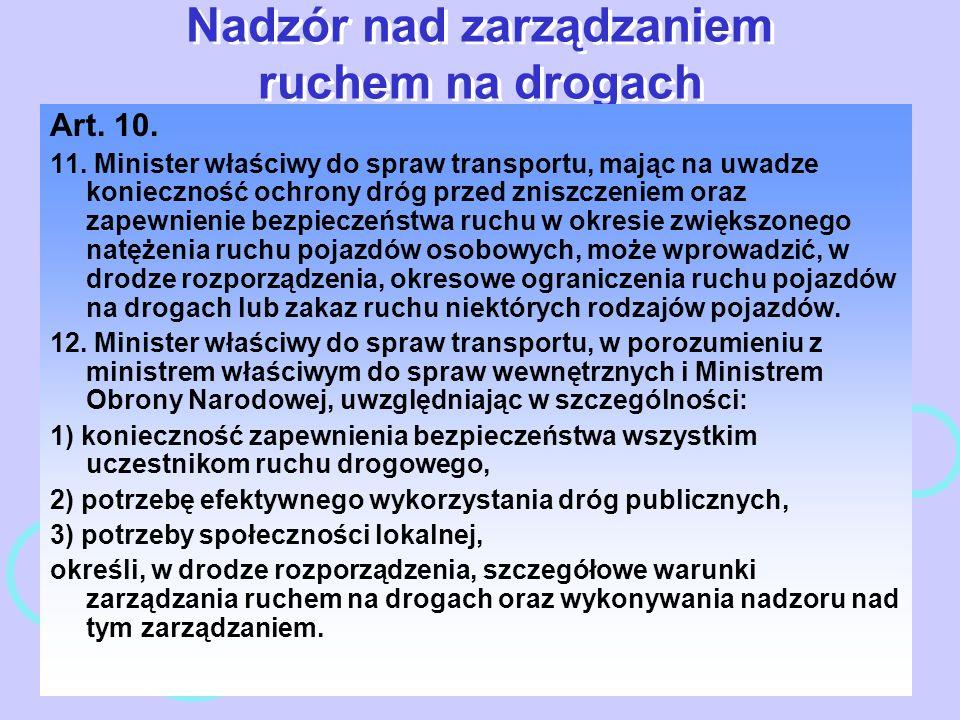 Nadzór nad zarządzaniem ruchem na drogach Art. 10. 11. Minister właściwy do spraw transportu, mając na uwadze konieczność ochrony dróg przed zniszczen
