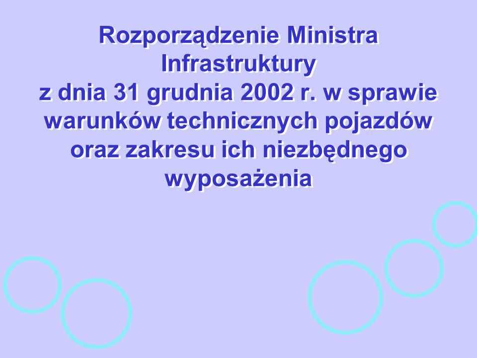 Rozporządzenie Ministra Infrastruktury z dnia 31 grudnia 2002 r. w sprawie warunków technicznych pojazdów oraz zakresu ich niezbędnego wyposażenia