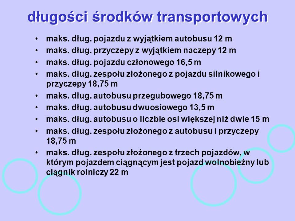 długości środków transportowych maks. dług. pojazdu z wyjątkiem autobusu 12 m maks. dług. przyczepy z wyjątkiem naczepy 12 m maks. dług. pojazdu człon