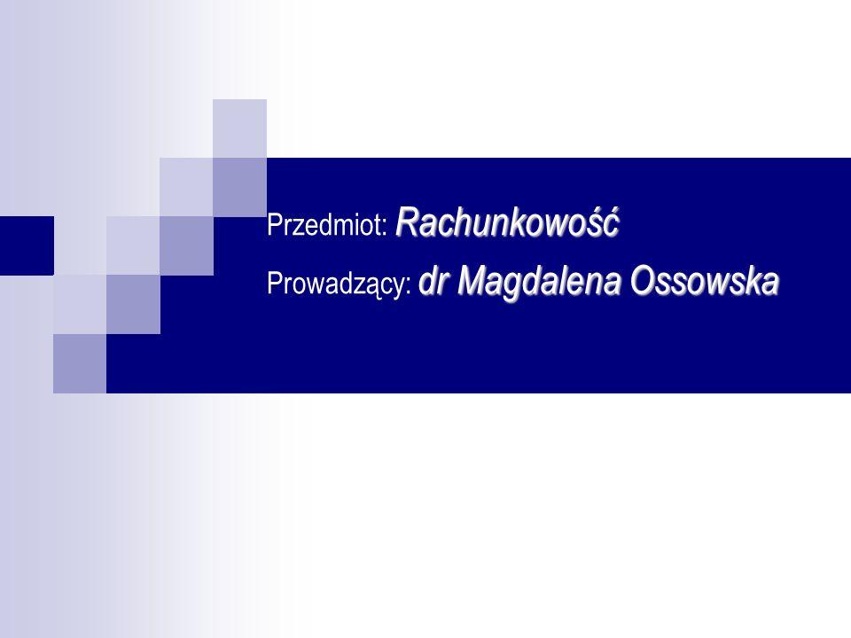 Przedmiot: R RR Rachunkowość Prowadzący: d dd dr Magdalena Ossowska