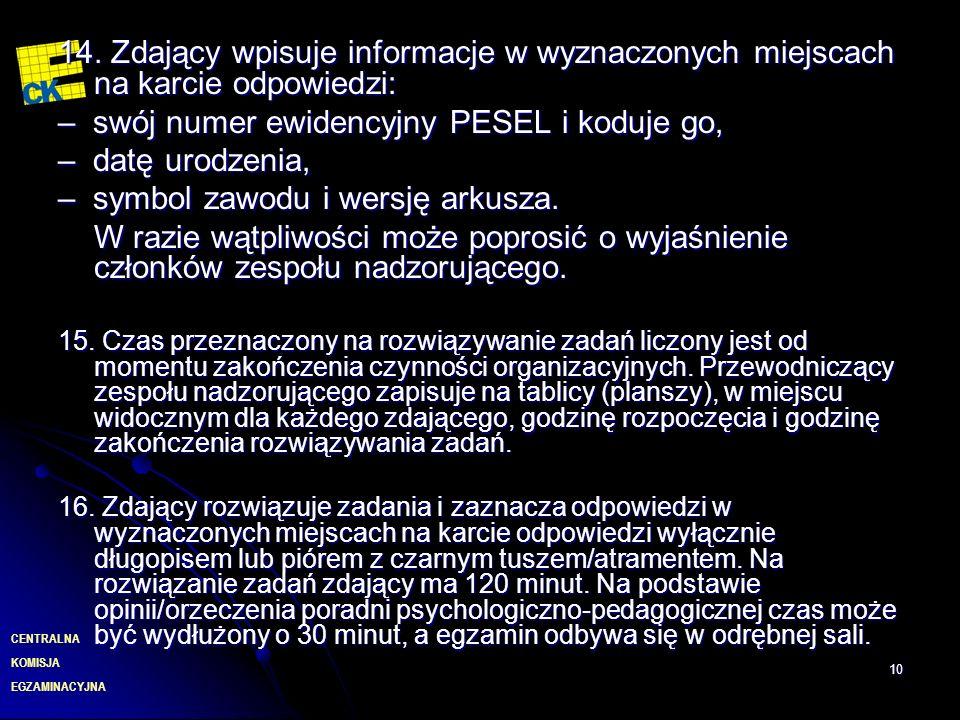 EGZAMINACYJNA CENTRALNA KOMISJA 10 14. Zdający wpisuje informacje w wyznaczonych miejscach na karcie odpowiedzi: – swój numer ewidencyjny PESEL i kodu