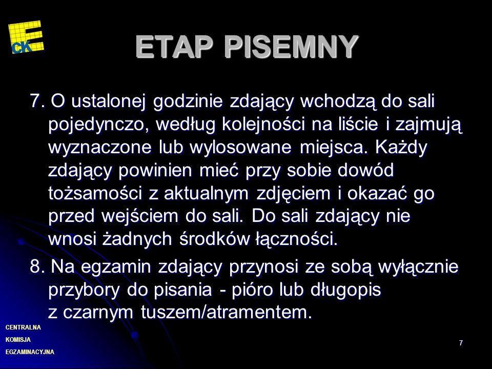 EGZAMINACYJNA CENTRALNA KOMISJA 7 ETAP PISEMNY 7. O ustalonej godzinie zdający wchodzą do sali pojedynczo, według kolejności na liście i zajmują wyzna