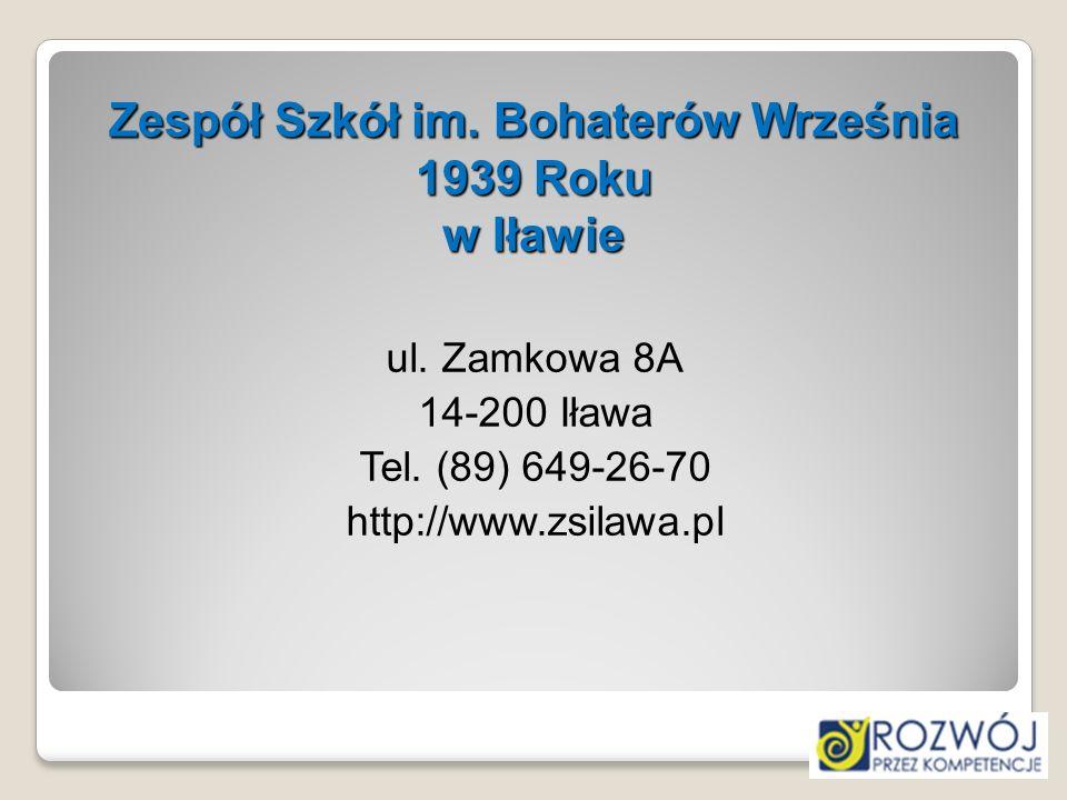 Zespół Szkół im. Bohaterów Września 1939 Roku w Iławie ul. Zamkowa 8A 14-200 Iława Tel. (89) 649-26-70 http://www.zsilawa.pl