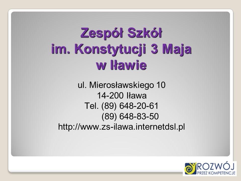 Zespół Szkół im. Konstytucji 3 Maja w Iławie ul. Mierosławskiego 10 14-200 Iława Tel. (89) 648-20-61 (89) 648-83-50 http://www.zs-ilawa.internetdsl.pl