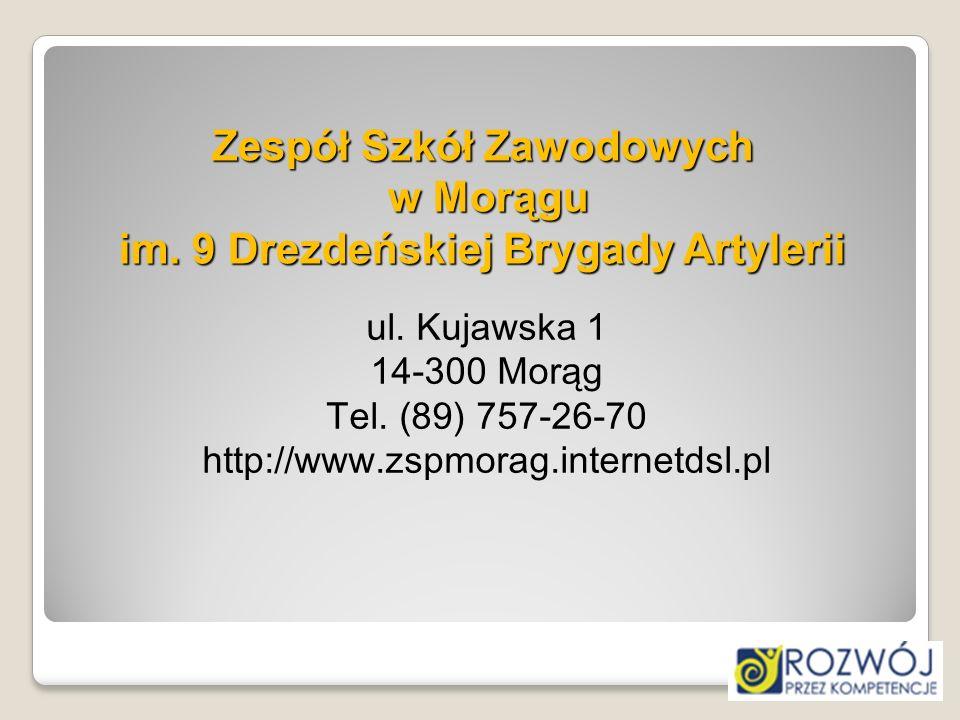 Zespół Szkół Zawodowych w Morągu im. 9 Drezdeńskiej Brygady Artylerii ul. Kujawska 1 14-300 Morąg Tel. (89) 757-26-70 http://www.zspmorag.internetdsl.