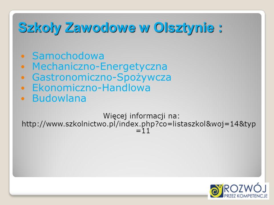 Szkoły Zawodowe w Olsztynie : Samochodowa Mechaniczno-Energetyczna Gastronomiczno-Spożywcza Ekonomiczno-Handlowa Budowlana Więcej informacji na: http: