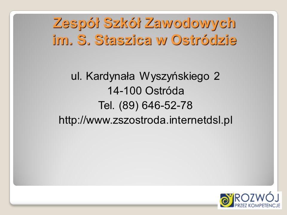 Zespół Szkół Zawodowych im. S. Staszica w Ostródzie ul. Kardynała Wyszyńskiego 2 14-100 Ostróda Tel. (89) 646-52-78 http://www.zszostroda.internetdsl.