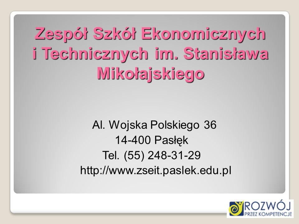 Zespół Szkół Ekonomicznych i Technicznych im. Stanisława Mikołajskiego Al. Wojska Polskiego 36 14-400 Pasłęk Tel. (55) 248-31-29 http://www.zseit.pasl