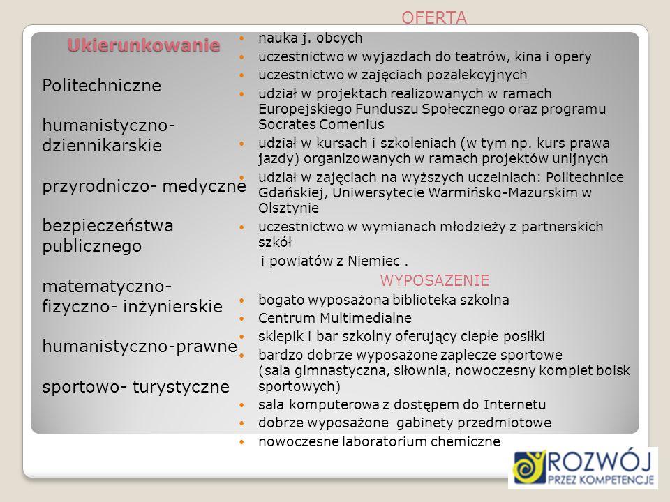 Ukierunkowanie Politechniczne humanistyczno- dziennikarskie przyrodniczo- medyczne bezpieczeństwa publicznego matematyczno- fizyczno- inżynierskie hum