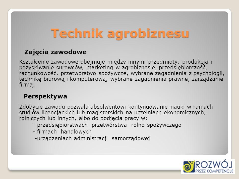 Technik agrobiznesu Zajęcia zawodowe Kształcenie zawodowe obejmuje między innymi przedmioty: produkcja i pozyskiwanie surowców, marketing w agrobiznes