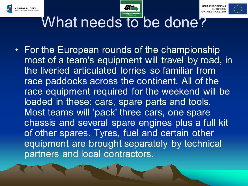 What needs to be done? For the European rounds of the championship most of a team's equipment will travel by road, in the liveried articulated lorries
