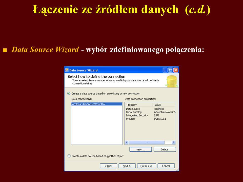 Łączenie ze źródłem danych (c.d.) Data Source Wizard - wybór zdefiniowanego połączenia: