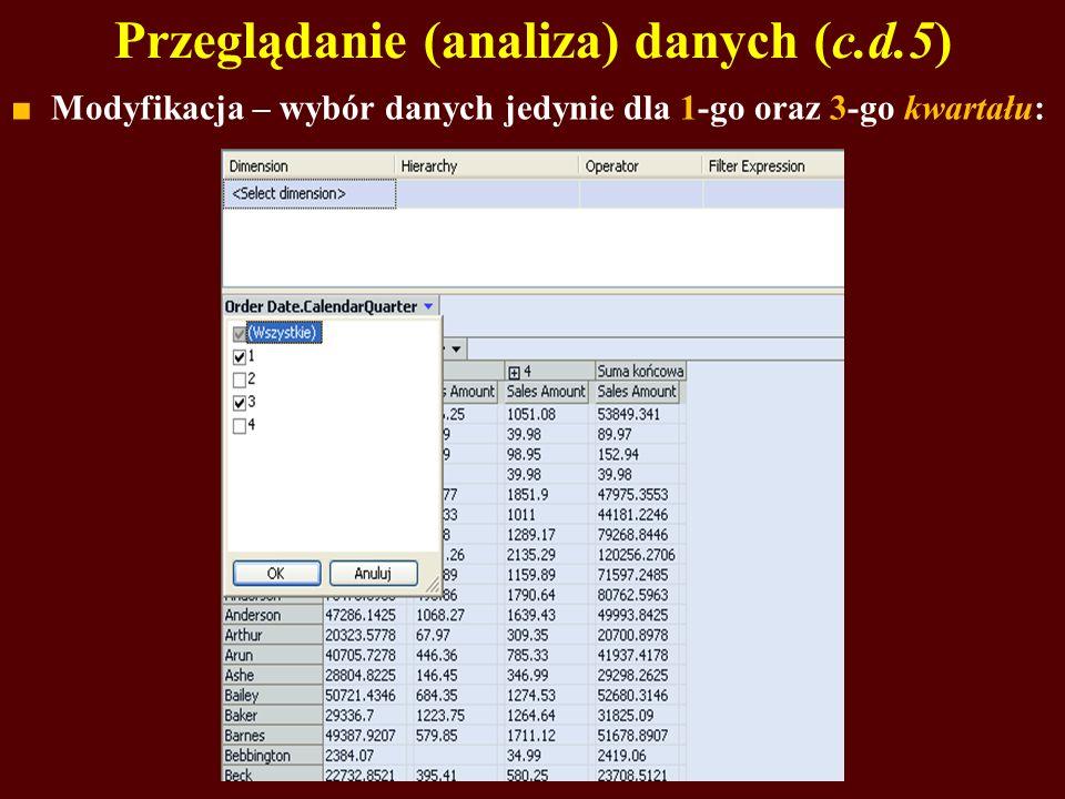 Przeglądanie (analiza) danych (c.d.5) Modyfikacja – wybór danych jedynie dla 1-go oraz 3-go kwartału:
