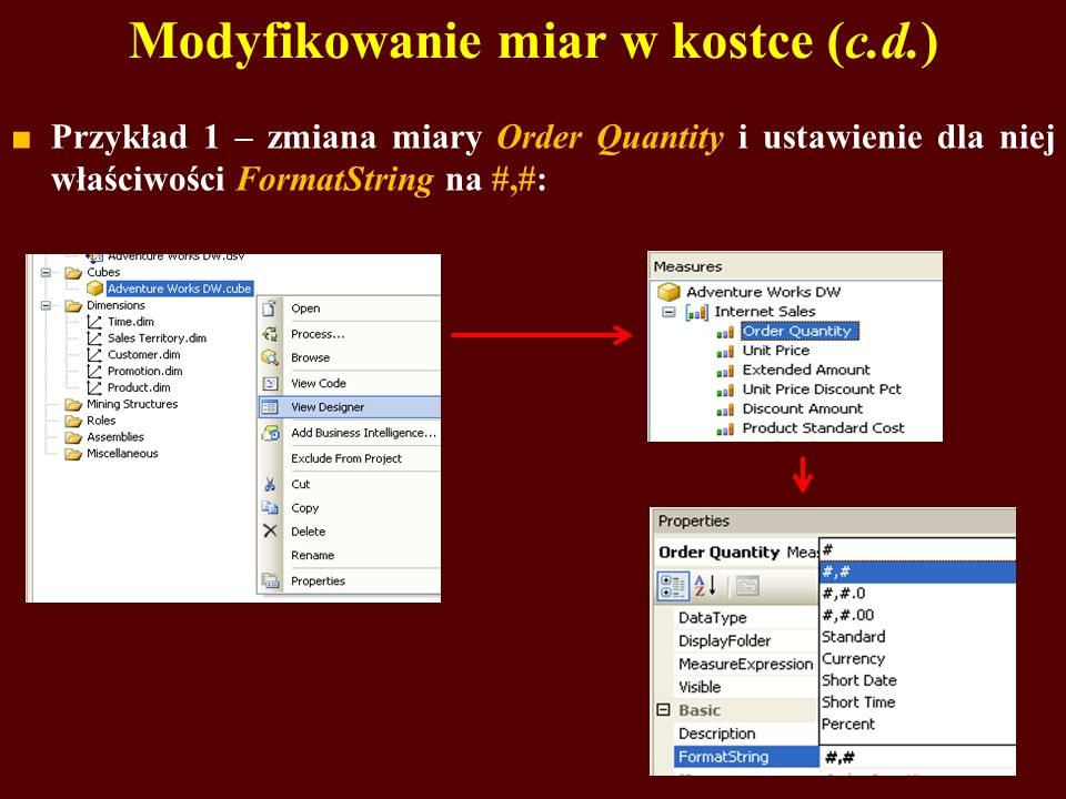 Modyfikowanie miar w kostce (c.d.) Przykład 1 – zmiana miary Order Quantity i ustawienie dla niej właściwości FormatString na #,#: