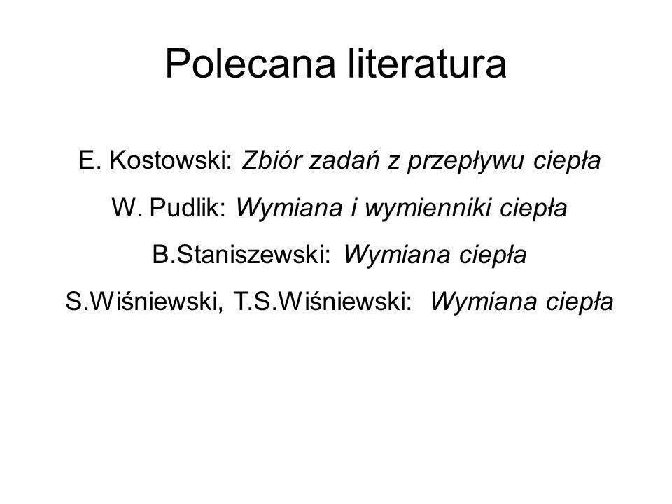 Polecana literatura E. Kostowski: Zbiór zadań z przepływu ciepła W. Pudlik: Wymiana i wymienniki ciepła B.Staniszewski: Wymiana ciepła S.Wiśniewski, T