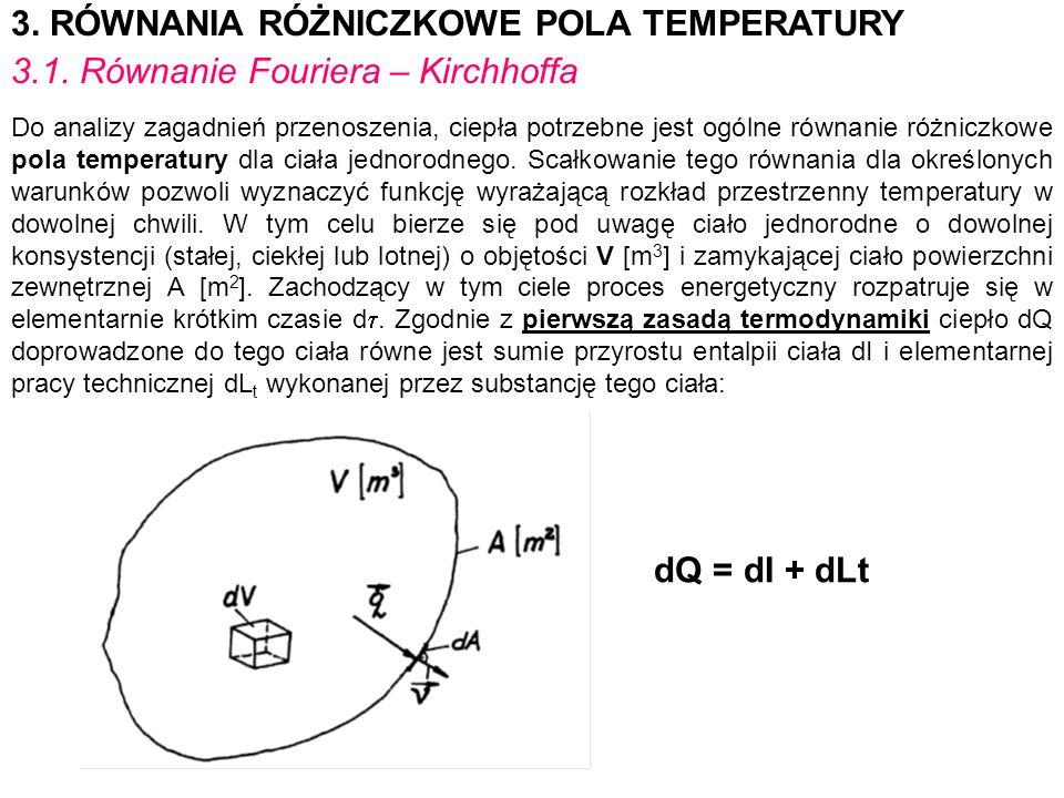 3. RÓWNANIA RÓŻNICZKOWE POLA TEMPERATURY 3.1. Równanie Fouriera – Kirchhoffa Do analizy zagadnień przenoszenia, ciepła potrzebne jest ogólne równanie
